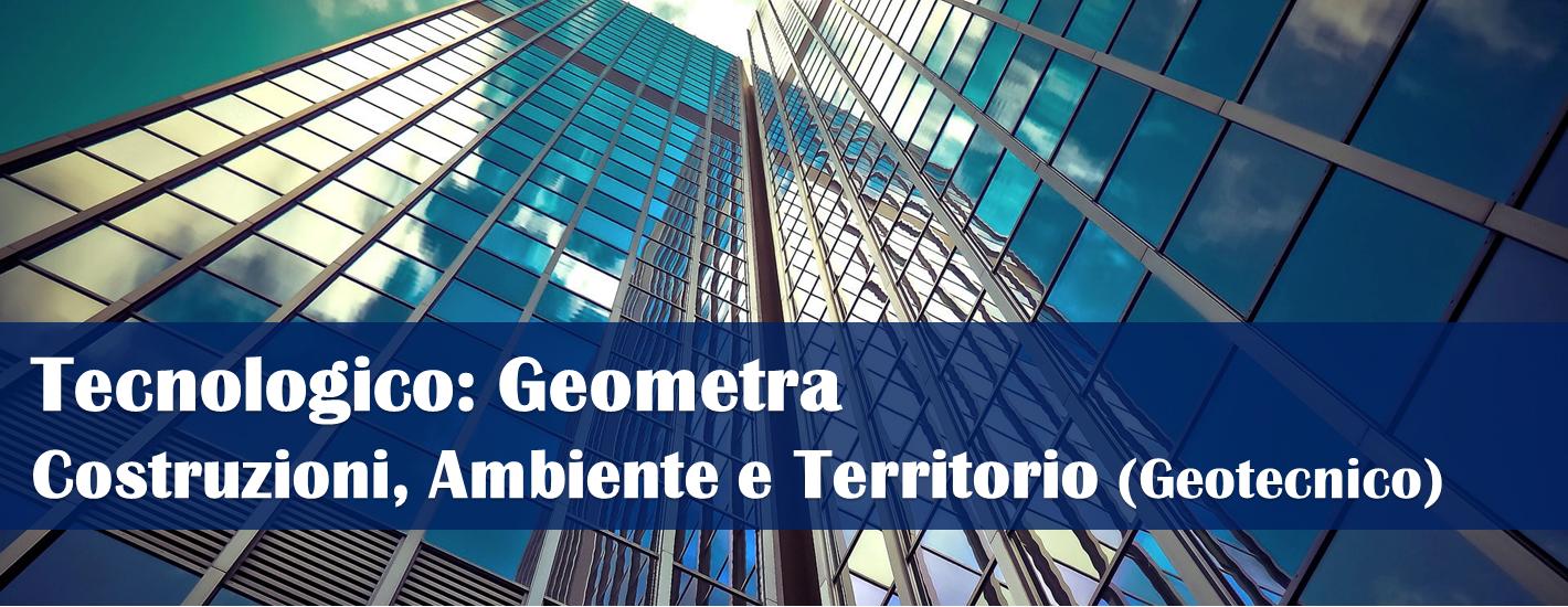 Istituto Tecnico Tecnologico: Geometra - Costruzioni, Ambiente e Territorio