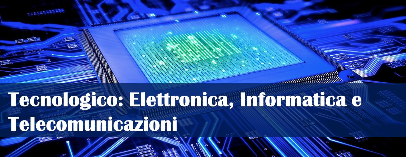 Istituto Tecnico Tecnologico: Elettronica ed Elettrotecnica, Informatica e Telecomunicazioni