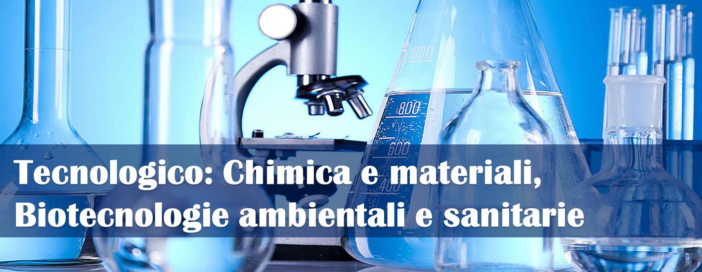 Istituto Tecnico Tecnologico: Chimica e materiali, Biotecnologie ambientali e sanitarie